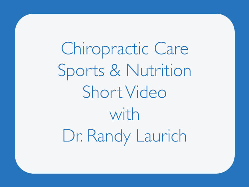 Chiropractic Care Sports & Nutrition Short Video With Dr. Randy Laurich